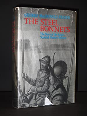 The Steel Bonnets: The Story of the Anglo-Scottish Border Reivers: George MacDonald Fraser