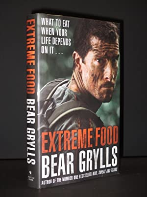 Extreme Food: What to eat when your: Bear Grylls