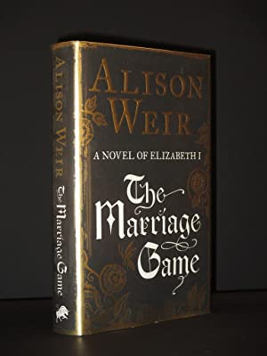 The Marriage Game: A Novel of Elizabeth: Alison Weir