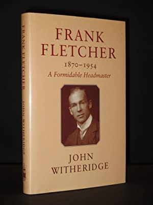 Frank Fletcher 1870-1954. A Formidable Headmaster [SIGNED]