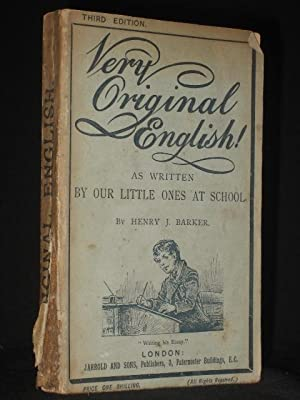 Very Original English: As Written by Our Little Ones at School: Barker, Henry J.