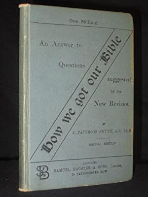 How we got our Bible: An Answer to Questions Suggested by the New Revision: Paterson Smyth, J.