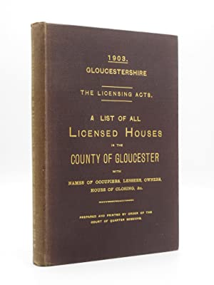 1903 Gloucestershire. The Licensing Acts. A list of all Licensed Houses in the County of Gloucester...