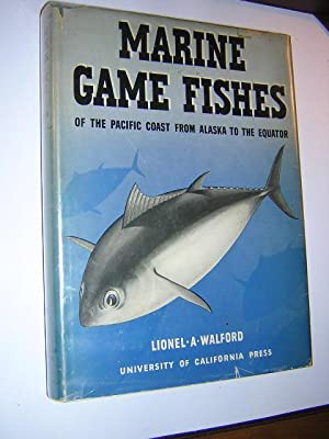 Marine Game Fishes of the Pacific Coast From Alaska to the Equator: Walford, Lionel A., Illustrated...