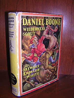 Daniel Boone - Wilderness Scout: White, Stewart Edward.