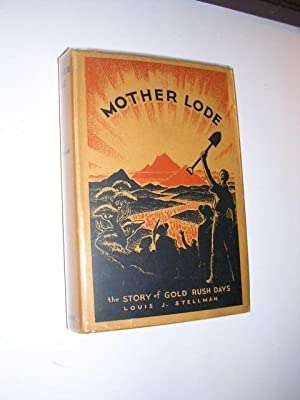 Mother Lode - Story of Gold Rush Days: Stellman, Louis