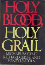 Holy Blood, Holy Grail: Baigent, Michael; Leigh,