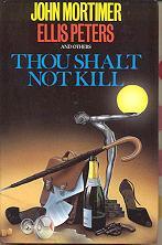 Thou Shalt Not Kill: Mortimer, John; Peters, Ellis et al