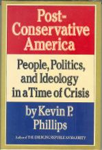 Post Conservative America: People, Politics, and Ideology in a Time of Crisis