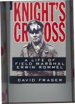Knight's Cross: A Life of Field Marshal Erwin Rommel: Fraser, David