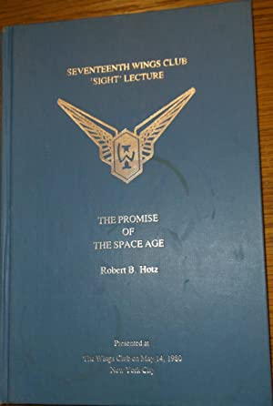 The Promise of the Space Age: Robert. B. Hotz