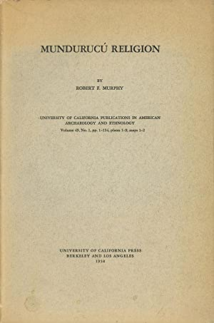 Mundurucu Religion; University of California Publications in American Archaeology and Ethnology, ...