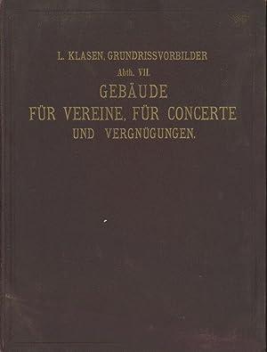 Grundriss-Vorbilder von Gebauden aller Art. Abth. VII: Gebaude fur Vereine, fur Concerte und ...