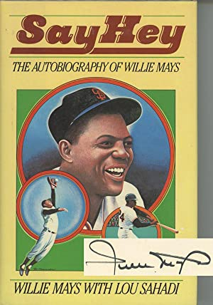 Say Hey, The Autobiography of Willie Mays: Mays, Willie; Lou Sahadi