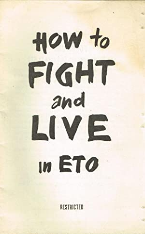 How to Fight and Live in ETO (Restricted): Eisenhower, Dwight D.; et. al