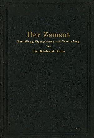Der Zement; Herstellung, Eigenschaften und Verwendung: Grun, Dr. Richard; Richard Gruen; Grün