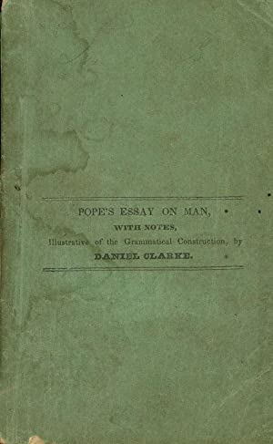 An Essay on Man, In Four Epistles to H. St. John, Lord Bolingbroke by Alexander Pope; With Notes ...