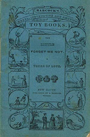 The Little Forget Me Not: A Token of Love (Babcok's Moral, Instructive and Amusing Toy Books):...