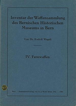 Inventar der Waffensammlung des Bernischen Historischen Museums in Bern, IV.: Fernwaffen: Wegeli, ...