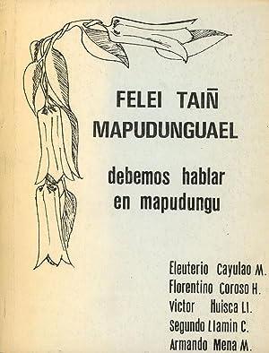 Felei Tain Mapudunguael; Debemos Hablar en Mapudungu: Eleuterio Cayulao M.; Florentino Coroso H.; ...