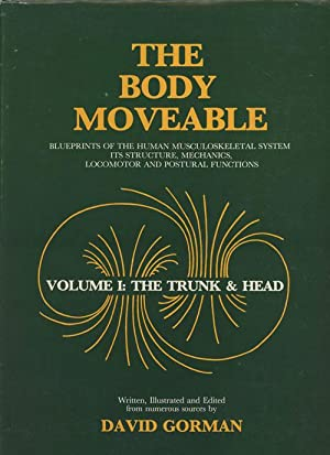The Body Moveable: Blueprints of the Human Musculoskeletal System, It's Structure, Mechanics, ...