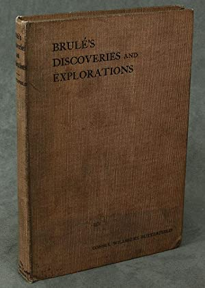 History of Brule's Discoveries and Explorations, 1610-1626; Being a Narrative of the Discovery...