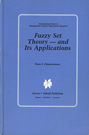 FUZZY SET THEORY - AND ITS APPLICATIONS: Zimmermann, H. J.