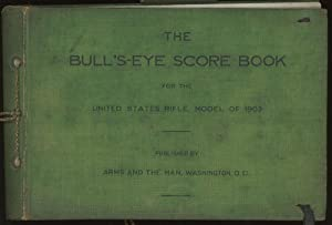 The Bull's-Eye Score Book for the United States Rifle, model of 1903, conforming to small arms...