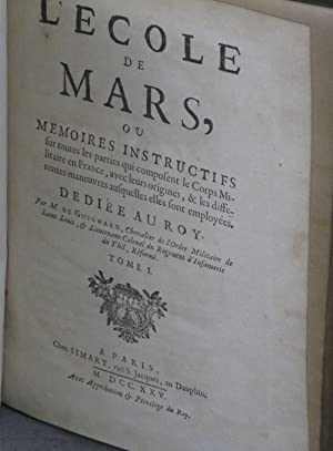 L'ECOLE DE MARS ou Mémoires instructifs sur toutes les parties qui composent le Corps ...