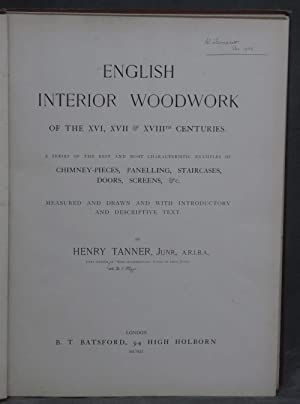 English Interior Woodwork of the XVI, XVII & XVIIIth Centuries, A Series of the Best and Most ...