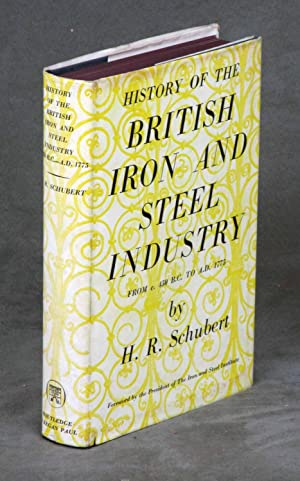 History of the British Iron and Steel: Schubert, H.R.