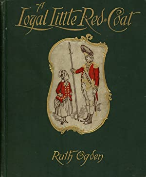 A Loyal Little Red-Coat, A Story of Child-Life in New York a Hundred Years Ago: Ogden, Ruth; H.A. ...