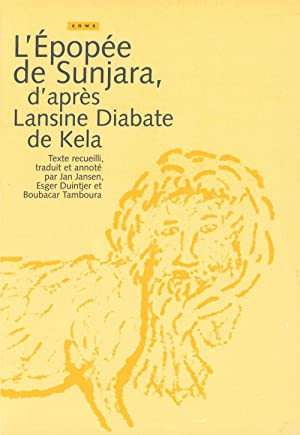 L'Epopee de Sunjara, D'Apres Lansine Diabate de Kela (Mali): Jansen, Jan; Esger Duintjer; ...