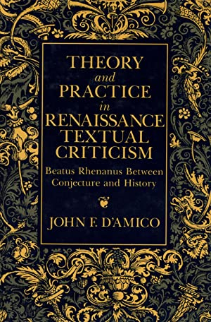 Theory and Practice in Renaissance Textual Criticism: D'Amico. John F.