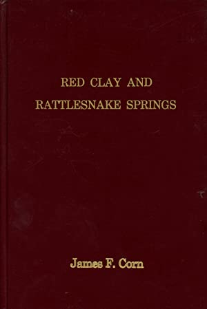 Red Clay and Rattlesnake Springs: A History: Corn, James Franklin