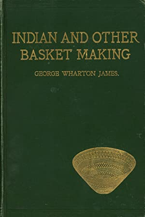 Indian and Other Basket Making / How: James, George Wharton
