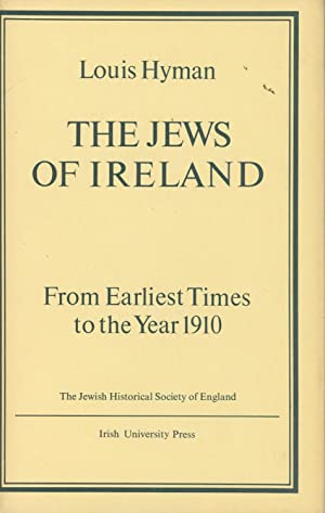 The Jews of Ireland from Earliest Times to the Year 1910: Hyman, Louis