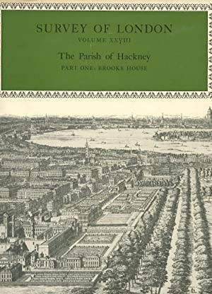 Survey of London Volume XXVIII: Parish of Hackney (Part I) Brooke House, a Monograph (This Volume...