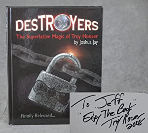 Destroyers: The Superlative Magic of Troy Hooser: Jay, Joshua; Illustrated by Tony Dunn