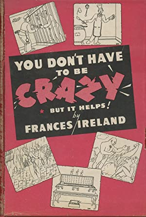 You Don't Have to Be Crazy But It Helps: Ireland, Frances