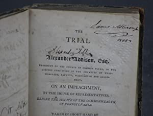 The Trial of Alexander Addison, Esq.: President of the courts of Common Pleas, in the circuit ...