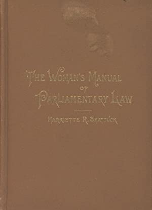 The Woman's Manual of Parliamentary Law: With Practical Illustrations Especially Adapted to ...