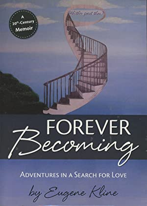 Forever Becoming: Adventures in a Search for Love: Kline, Eugene