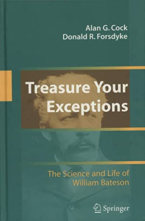 Treasure Your Exceptions: The Science and Life of William Bateson: Cock, Alan G. and Donald R. ...