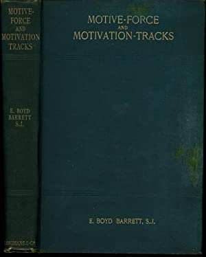 Motive-Force and Motivation-Tracks, A Research in Will Psychology: Barrett, E. Boyd