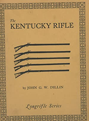 The Kentucky Rifle: Dillin, John G.W.;