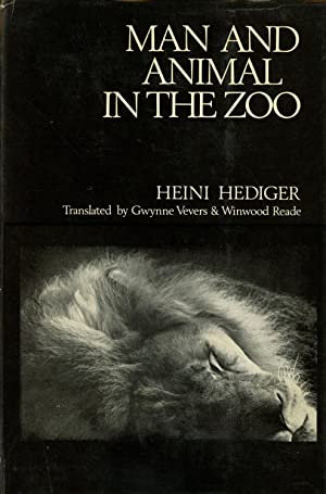Man and Animal in the Zoo: Hediger, Heini; Gwynne Vevers, trans.; Winwood Reade, trans