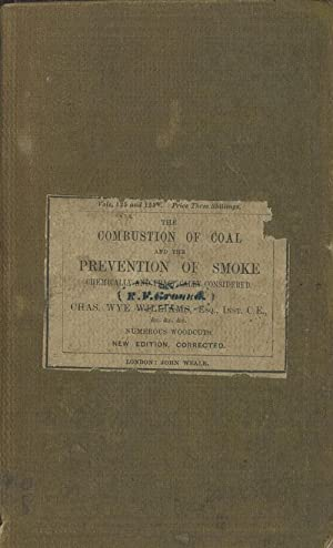 An Elementary Treatise on the Combustion of Coal and the Prevention of Smoke, Chemically and ...
