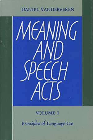 Meaning and Speech Acts: Volume 1--Principles of: Vanderveken, Daniel