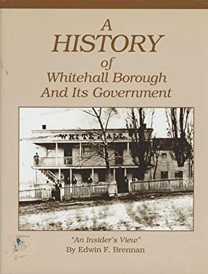 A History of Whitehall Borough and Its: Edwin F. Brennan